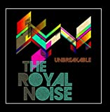 Unbreakable by The Royal Noise (2013-08-14)