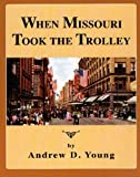When Missouri Took the Trolley, Andrew D. Young, 0964727951