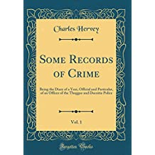 Some Records of Crime, Vol. 1: Being the Diary of a Year, Official and Particular, of an Officer of the Thuggee and Dacoitie Police (Classic Reprint)
