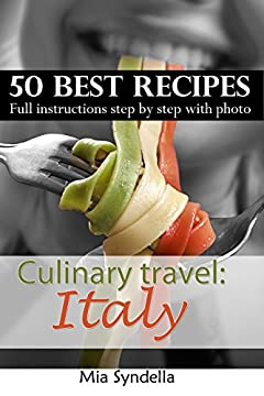 Culinary travel: Italy. Italian cuisine - best 50 recipes: homemade pastas, risotto recipes, and others Italian dishes.: Full instructions step by step with photos: Italian food is not only pizza.