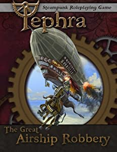 The Great Airship Robbery: An Adventure for Tephra: the Steampunk RPG