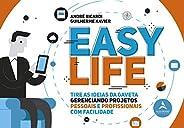 Easy Life: Tire as Idéias da Gaveta Gerenciando Projetos, Pessoas e Profissionais com Facilidade