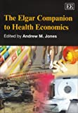 The Elgar Companion to Health Economics, Andrew M. Jones, 184720337X