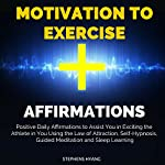 Motivation to Exercise Affirmations: Positive Daily Affirmations to Assist You in Exciting the Athlete in You Using the Law of Attraction, Self-Hypnosis, Guided Meditation and Sleep Learning   Stephens Hyang