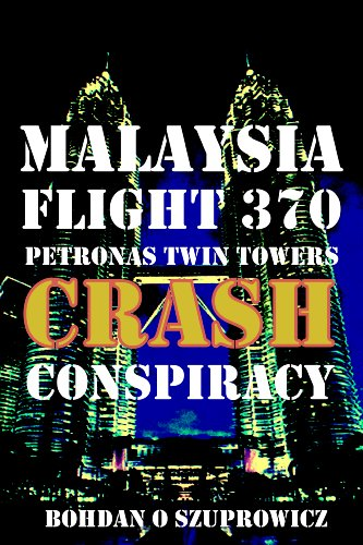 Book: Malaysia Flight 370 Petronas Twin Towers Crash Conspiracy by Bohdan O. Szuprowicz