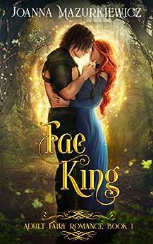 Fae King: Adult Fairy Tale Romance Book 1 by [Mazurkiewicz, Joanna]