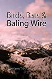 Birds, Bats and Baling Wire, Kathleen Tresham Anderson, 0557061784