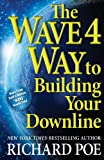 The Wave 4 Way to Building Your Downline, Richard Poe, 0988490234