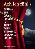 lulu singer - Ach ich fühl's - German for Opera Singers in Three Acts: Studying, Speaking, Singing