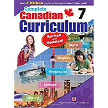 Complete Canadian Curriculum 7 (Revised & Updated): A Grade 7 integrated workbook covering Math, English, History, Geography, and Science