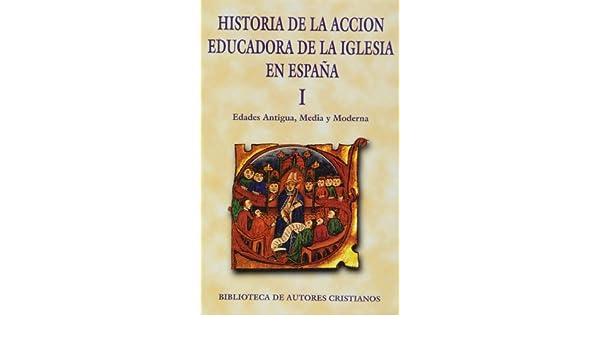 Historia de la acción educadora de la Iglesia en España. I: Edades Antigua, Media y Moderna: 1 MAIOR: Amazon.es: Bartolomé Martínez, Bernabé: Libros
