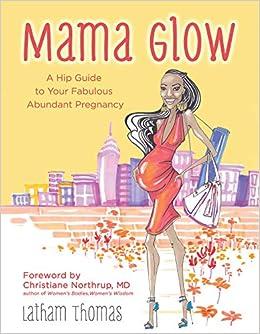 Mama Glow: A Hip Guide to Your Fabulous Abundant Pregnancy