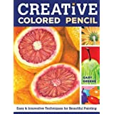 Creative Colored Pencil: Easy and Innovative Techniques for Beautiful Painting