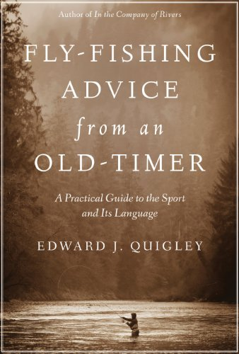 Fly-Fishing Advice from an Old-Timer: A Practical Guide to the Sport and Its Language