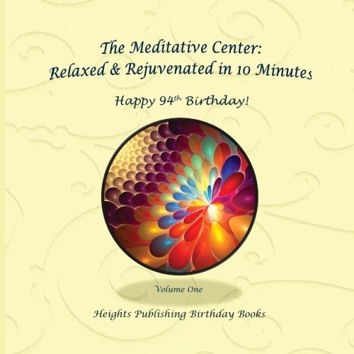 Happy 94th Birthday! Relaxed & Rejuvenated in 10 Minutes Volume One: Exceptionally beautiful birthday gift, in Novelty & More, brief meditations, ... birthday card, in Office, in All Departments