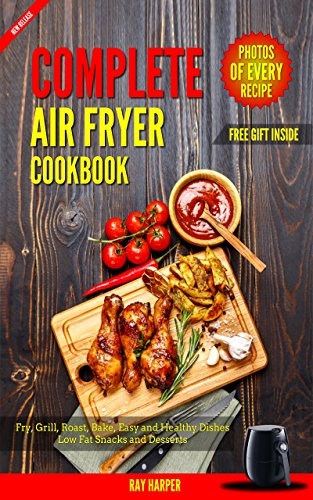 AIR FRYER COOKBOOK:   HEALTHY AND EASY AIR FRYER RECIPES BAKE, GRILL, ROAST, FRY, PALEO VEGAN RECIPES FOR CLEAN EATING by Ray Harper
