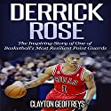 Derrick Rose: The Inspiring Story of One of Basketball's Most Resilient Point Guards Audiobook by Clayton Geoffreys Narrated by Tom Johnson