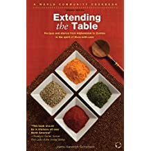 Extending the Table: Recipes and stories from Afghanistan to Zambia in the Spirit of More-with-Less (World Community Cookbook)