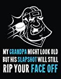 My Grandpa Might Look Old But His Slapshot Will Still Rip Your Face Off: Composition Notebook Journal