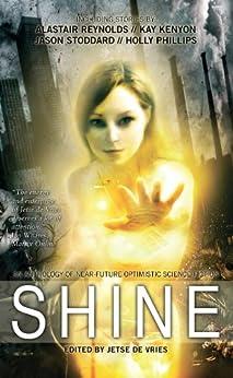 Shine: An Anthology of Near-Future Optimistic Science Fiction by [Reynolds, Alastair, Tidhar, Lavie, Powell, Gareth L., Stoddard, Jason, Philips, Holly]