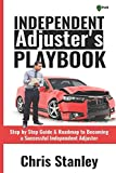 Independent Adjuster's Playbook: Step by Step Guide & Roadmap to Becoming a Successful Independent Adjuster (IA Playbook Series)