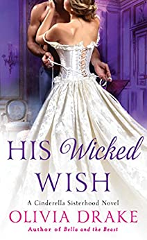 His Wicked Wish: A Cinderella Sisterhood Novel (Cinderella Sisterhood Series) by [Drake, Olivia]