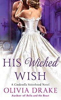 His Wicked Wish: A Cinderella Sisterhood Novel (Cinderella Sisterhood Series) by [Drake, Olivia]
