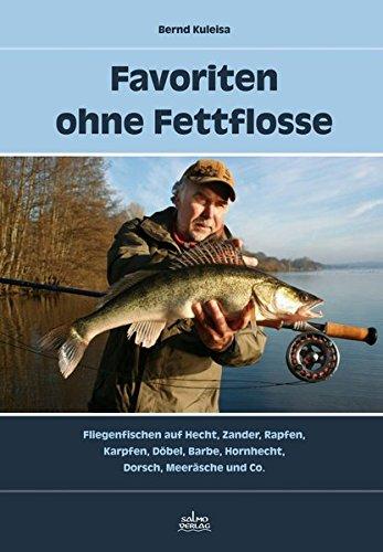Favoriten ohne Fettflosse: Fliegenfischen auf Hecht, Zander, Rapfen, Karpfen, Döbel, Barbe, Hornhecht, Dorsch, Meeräsche und Co.