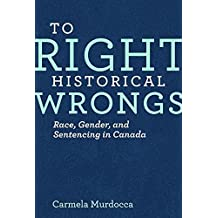 To Right Historical Wrongs: Race, Gender, and Sentencing in Canada (Law and Society) by Carmela Murdocca (2014-12-04)