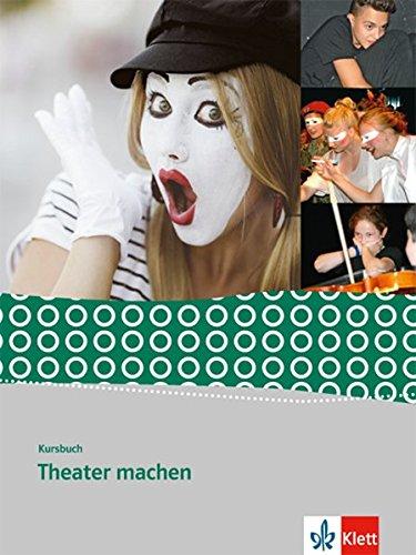 Kursbuch Theater machen: Schülerbuch Klasse 8-10 Taschenbuch – 1. März 2014 Volker List Klett 3123504638 Schulbücher