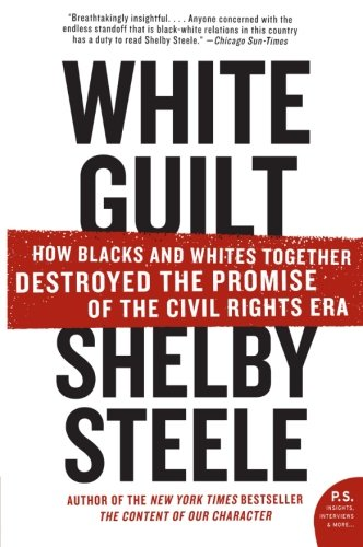 White Guilt: How Blacks and Whites Together Destroyed the Promise of the Civil Rights Era cover