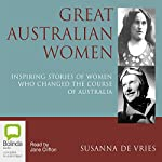 Great Australian Women: Inspiring Stories of Women Who Changed the Course of Australia | Susanna De Vries