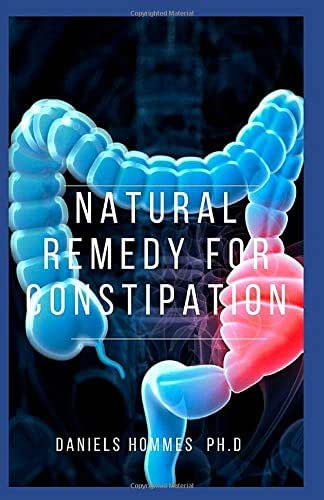 NATURAL REMEDY FOR CONSTIPATION: Discover the natural remedies to keep your Colon Clean Healthy and Safe