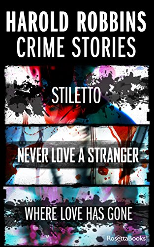 Harold Robbins Crime Stories: Stiletto, Where Love Has Gone, and Never Love a Stranger cover