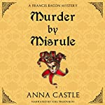 Murder by Misrule: The Francis Bacon Mystery Series, Book 1 | Anna Castle