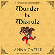 Murder by Misrule: The Francis Bacon Mystery Series, Book 1 Audiobook by Anna Castle Narrated by Joel Froomkin