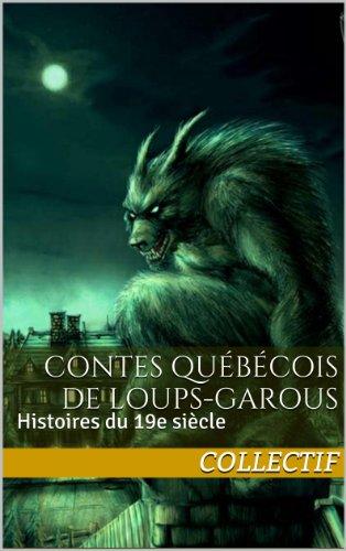 Contes québécois de loups-garous : Histoires du 19e siècle (French Edition)