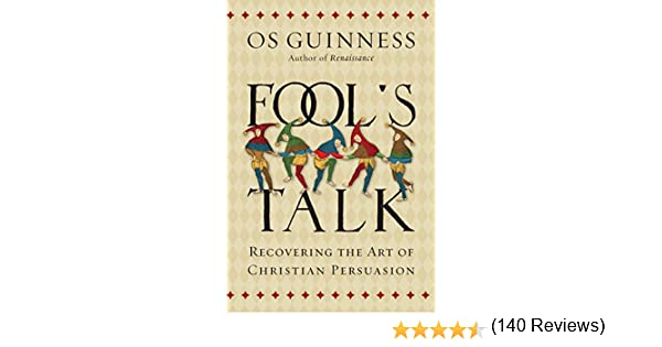 Fools Talk: Recovering the Art of Christian Persuasion (English ...