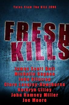 Fresh Kills, Tales from the Kill Zone by [Langley-Hawthorne, Clare, Kathryn Lilley, Joe Moore, Michelle Gagnon, John Gilstrap, John Ramsey Miller, James Scott Bell]