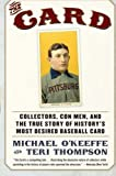 The Card: Collectors, Con Men, and the True Story of History8217;s Most Desired Baseball Card