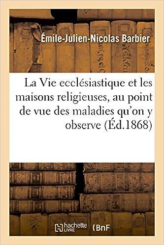 Livres gratuits en ligne La Vie ecclésiastique et les maisons religieuses, au point de vue des maladies qu'on y observe epub, pdf