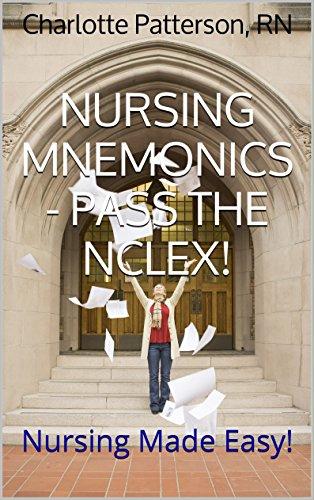 Nursing Mnemonics - Pass The NCLEX!: Nursing Made Easy!