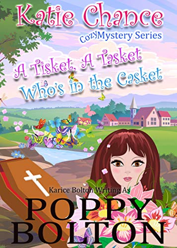 A Tisket A Tasket Who's in the Casket: A Small Town Cozy Mystery (Katie Chance Cozy Mystery Series Book 3) by [Bolton, Poppy, Bolton, Karice]