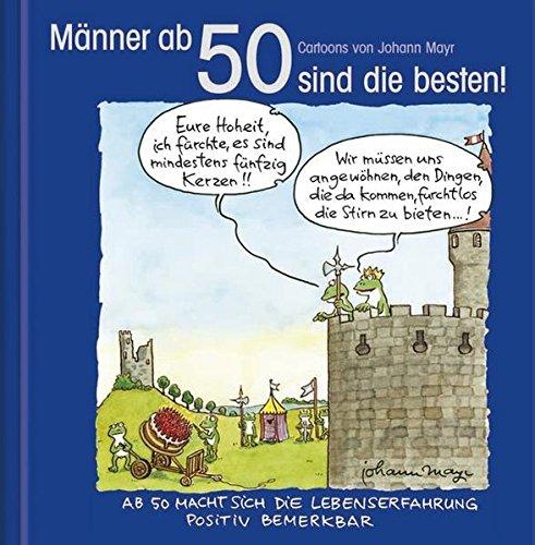 Männer ab 50 sind die besten!: Cartoon-Geschenkbuch zum runden Geburtstag. Mit Silberfolienprägung