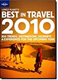 Lonely Planet's Best in Travel 2010: 850 Trends, Destinations, Journeys and Experiences for the Upcoming Year (Lonely Planet General Reference)