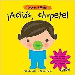 Adiós, chupete! (Buenos hábitos) (Spanish Edition): Patricia Geis ...