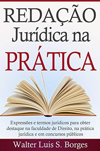 Redação Jurídica na Prática: Expressões e termos jurídicos para obter destaque na faculdade de Direito, na prática jurídica e em concursos públicos (Graduação, Concurso, Advocacia)
