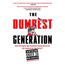 The Dumbest Generation: How the Digital Age Stupefies Young Americans and Jeopardizes Our Future(Or, Don 't Trust Anyone Under 30)