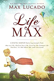 Life to the Max - A Max Lucado Digital Sampler by [Lucado, Max]