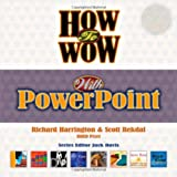 How to Wow with PowerPoint, Richard Harrington and Scott Rekdal, 032149573X